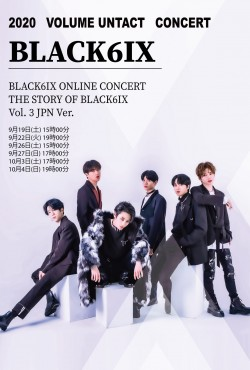 【ONLINE LIVE】BLACK6IX ONLINE CONCERT THE STORY OF BLACK6IX Vol. 3 JPN Ver.