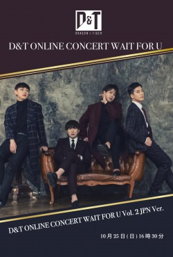 【ONLINE LIVE】D&T ONLINE CONCERT WAIT FOR U Vol. 2 JPN Ver.