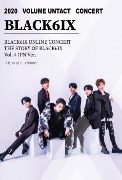 【ONLINE LIVE】BLACK6IX ONLINE CONCERT THE STORY OF BLACK6IX Vol. 4 JPN Ver.