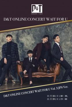 【ONLINE LIVE】D&T ONLINE CONCERT WAIT FOR U Vol. 3 JPN Ver.