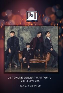 【ONLINE LIVE】D&T ONLINE CONCERT WAIT FOR U Vol. 4 JPN Ver.