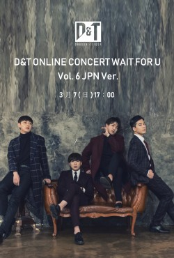 【ONLINE LIVE】D&T ONLINE CONCERT WAIT FOR U Vol. 6 JPN Ver.
