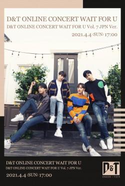【ONLINE LIVE】D&T ONLINE CONCERT WAIT FOR U Vol. 7 JPN Ver.