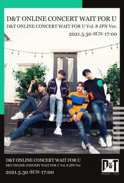 【ONLINE LIVE】D&T ONLINE CONCERT WAIT FOR U Vol. 8 JPN Ver.